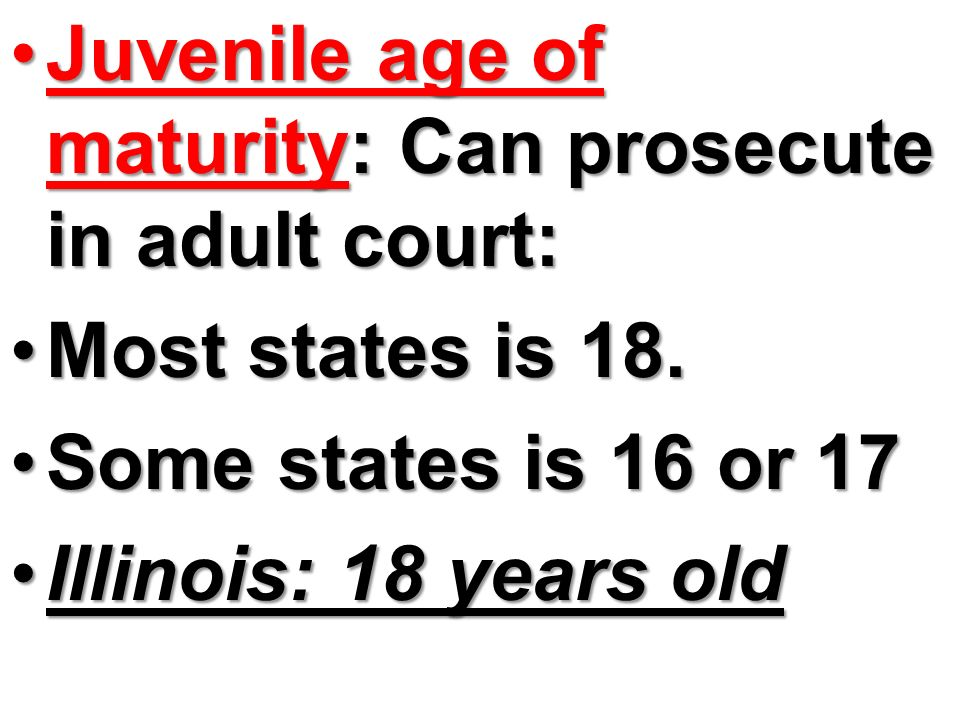 Juvenile age of maturity: Can prosecute in adult court:
