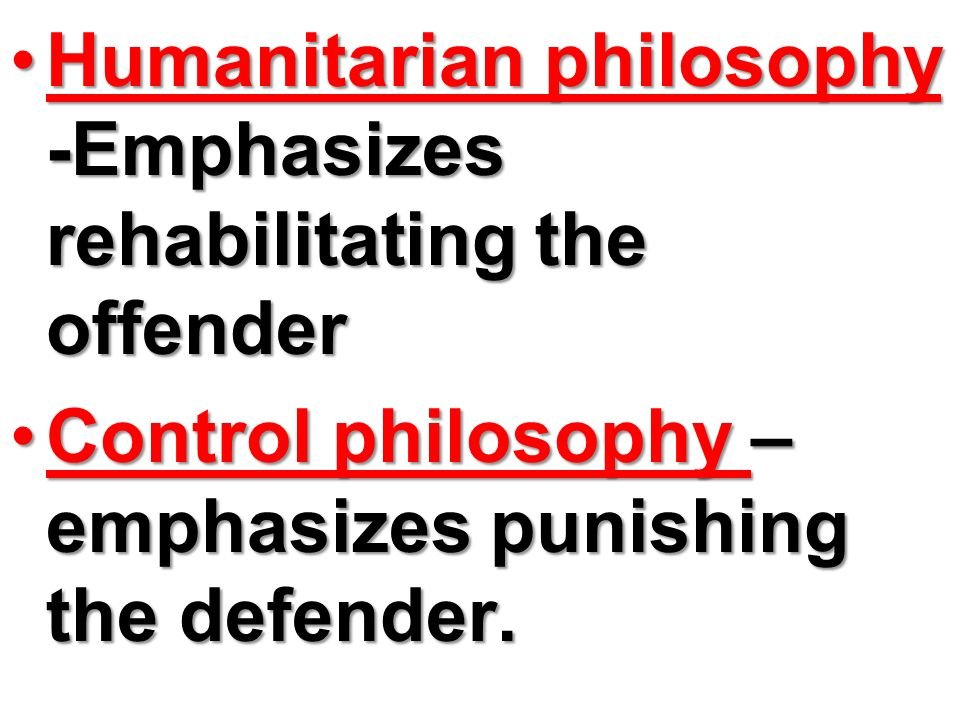 Humanitarian philosophy -Emphasizes rehabilitating the offender