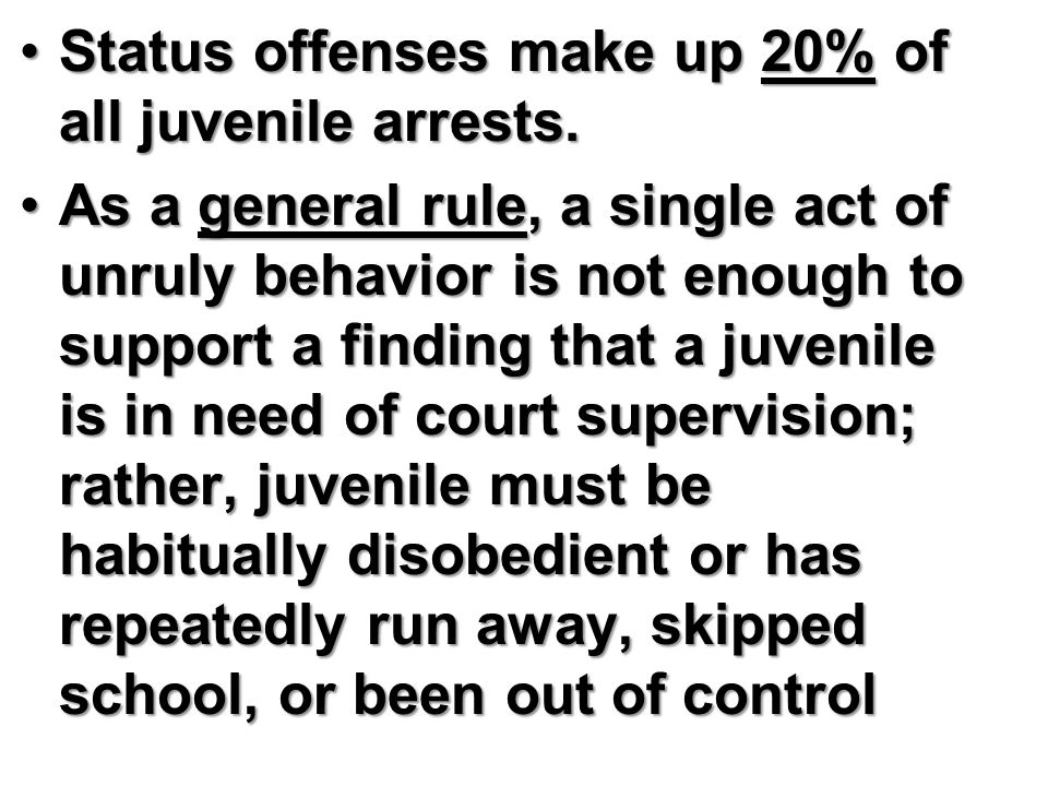 Status offenses make up 20% of all juvenile arrests.