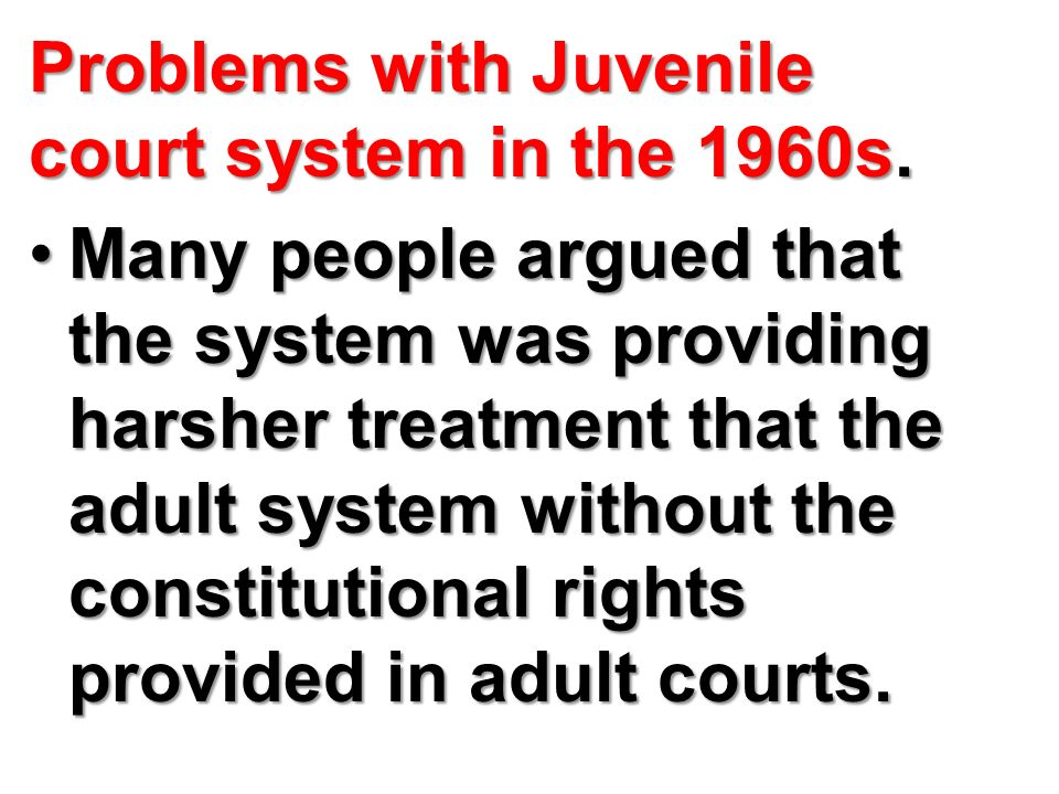 Problems with Juvenile court system in the 1960s.