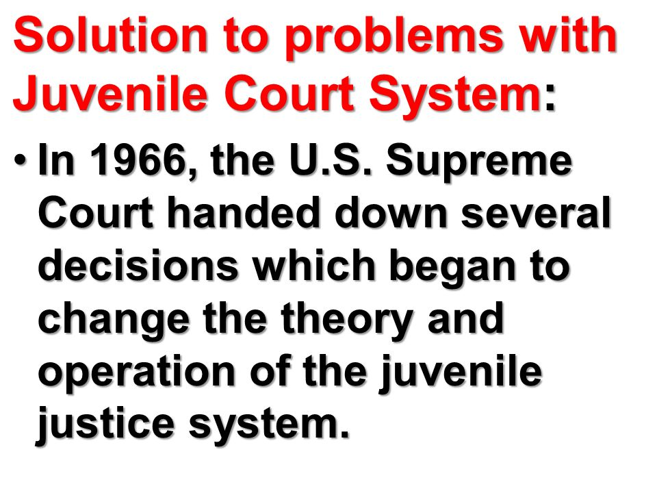 Solution to problems with Juvenile Court System:
