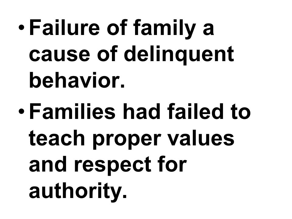 Failure of family a cause of delinquent behavior.