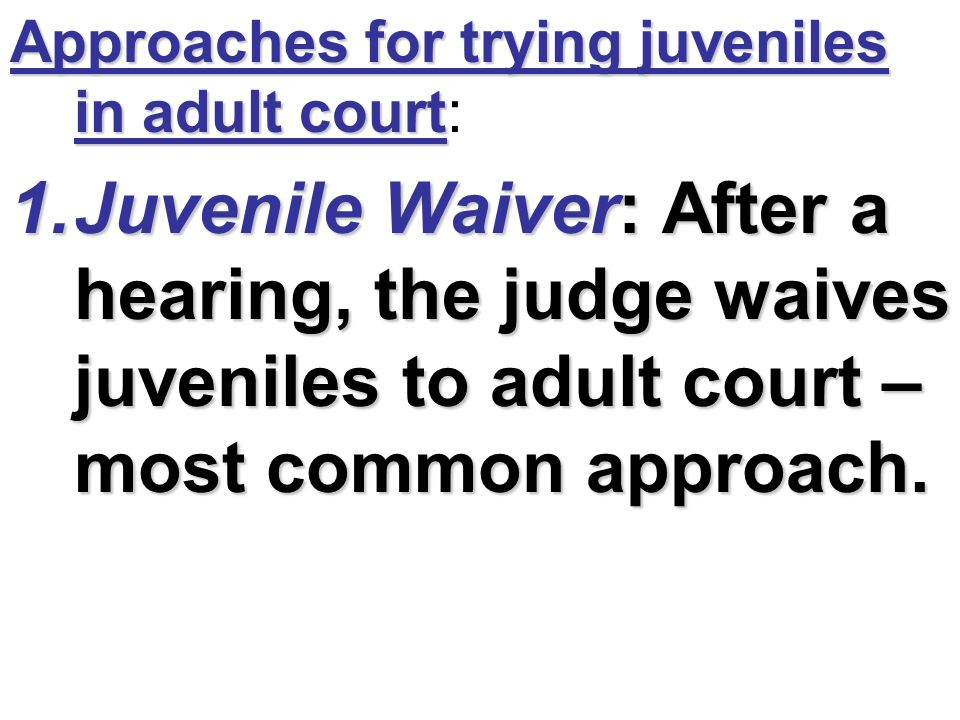 prosecuting juveniles in adult court essay Juveniles: waiver or transfer to adult court essay  once transferred to adult  courts, young defendants are prosecuted as if they were adults, often facing.