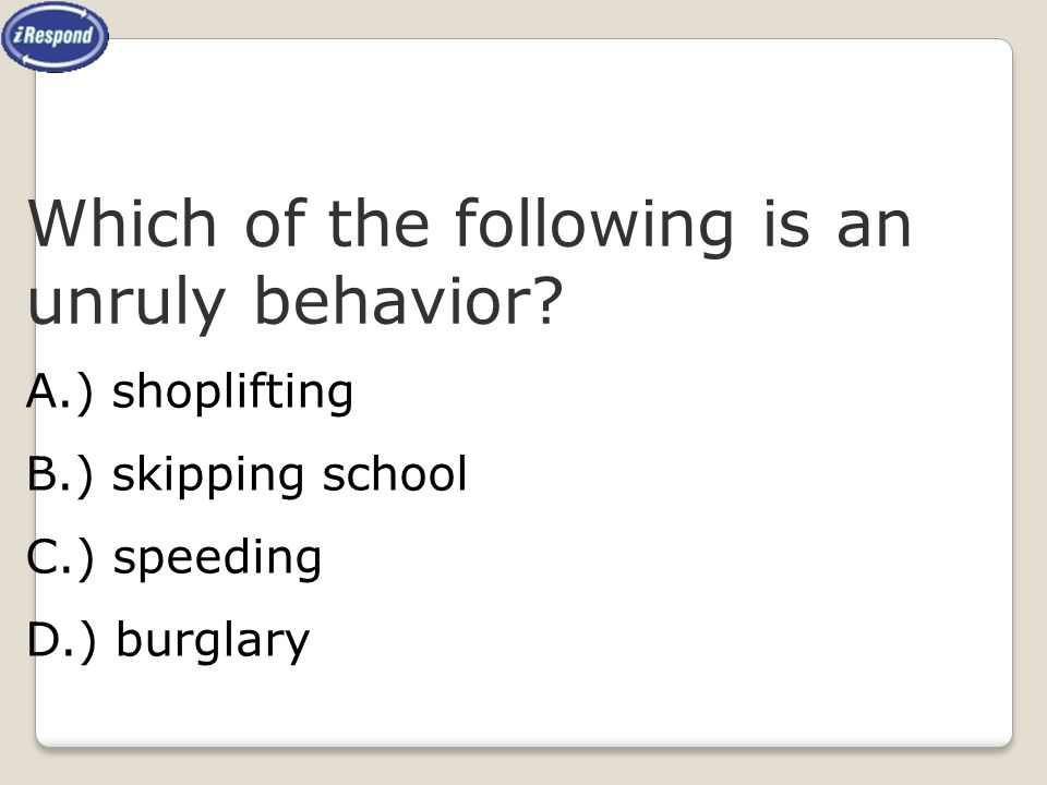 Which of the following is an unruly behavior