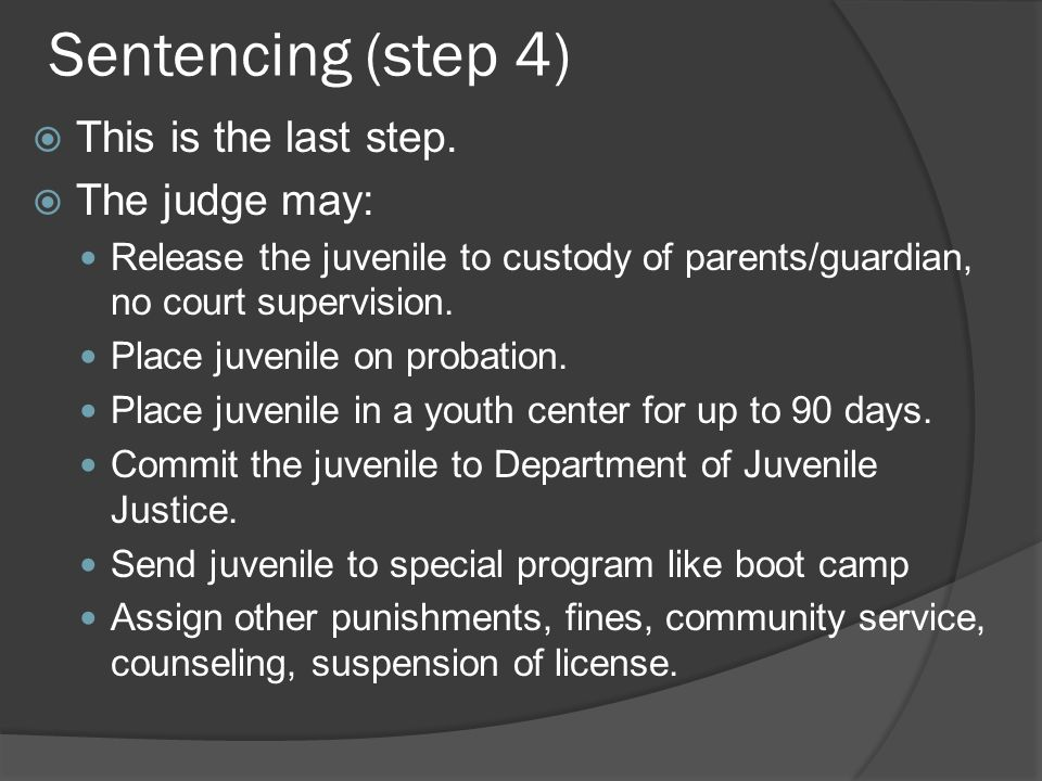 Sentencing (step 4) This is the last step. The judge may: