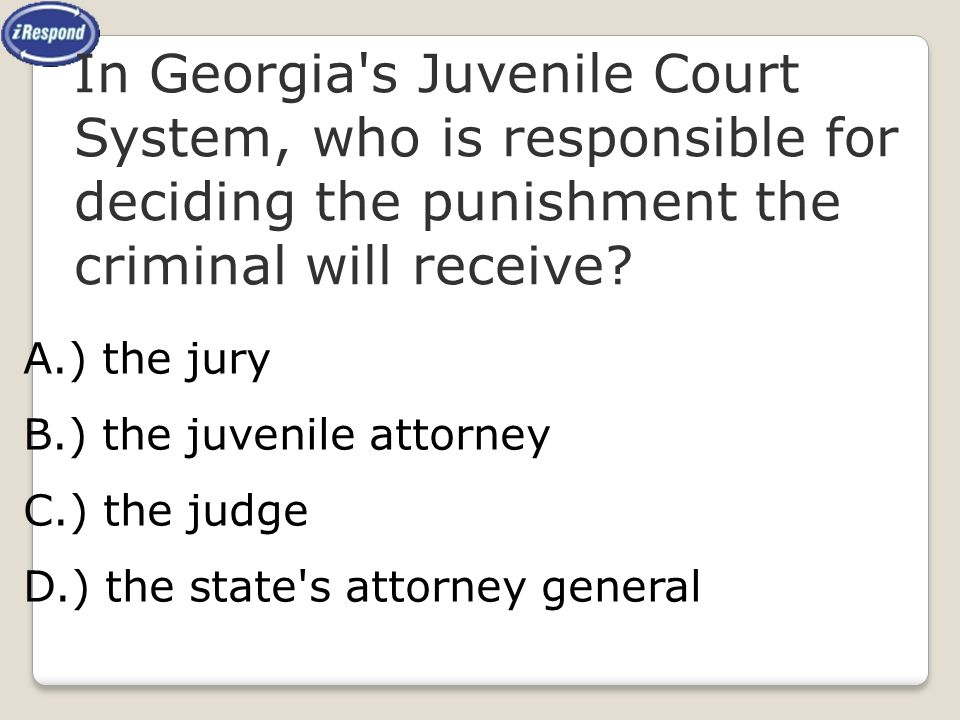 In Georgia s Juvenile Court System, who is responsible for deciding the punishment the criminal will receive