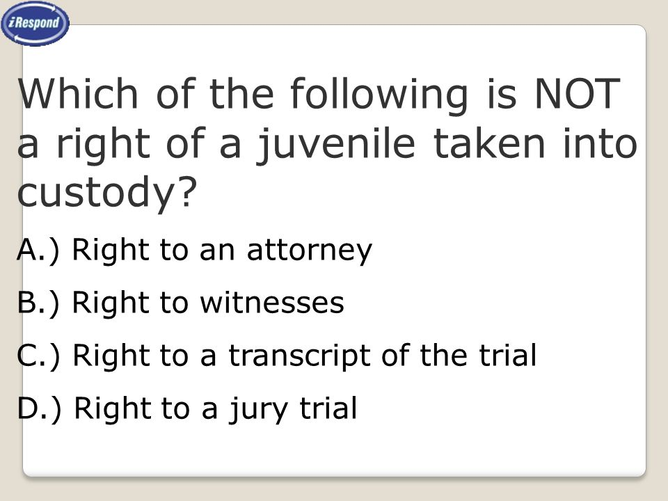Which of the following is NOT a right of a juvenile taken into custody