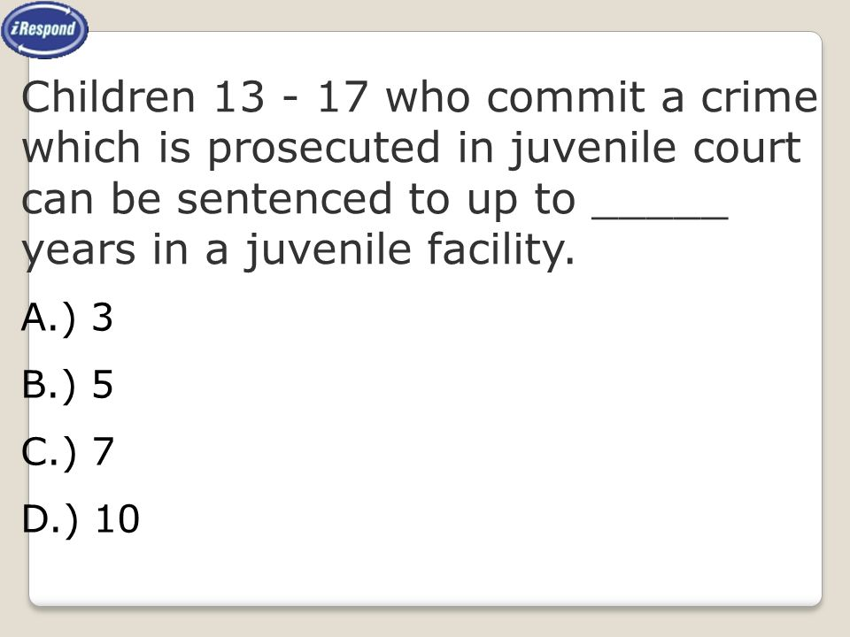 Children who commit a crime which is prosecuted in juvenile court can be sentenced to up to _____ years in a juvenile facility.