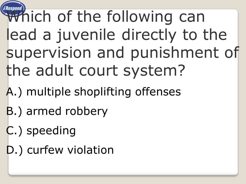 Which of the following can lead a juvenile directly to the supervision and punishment of the adult court system