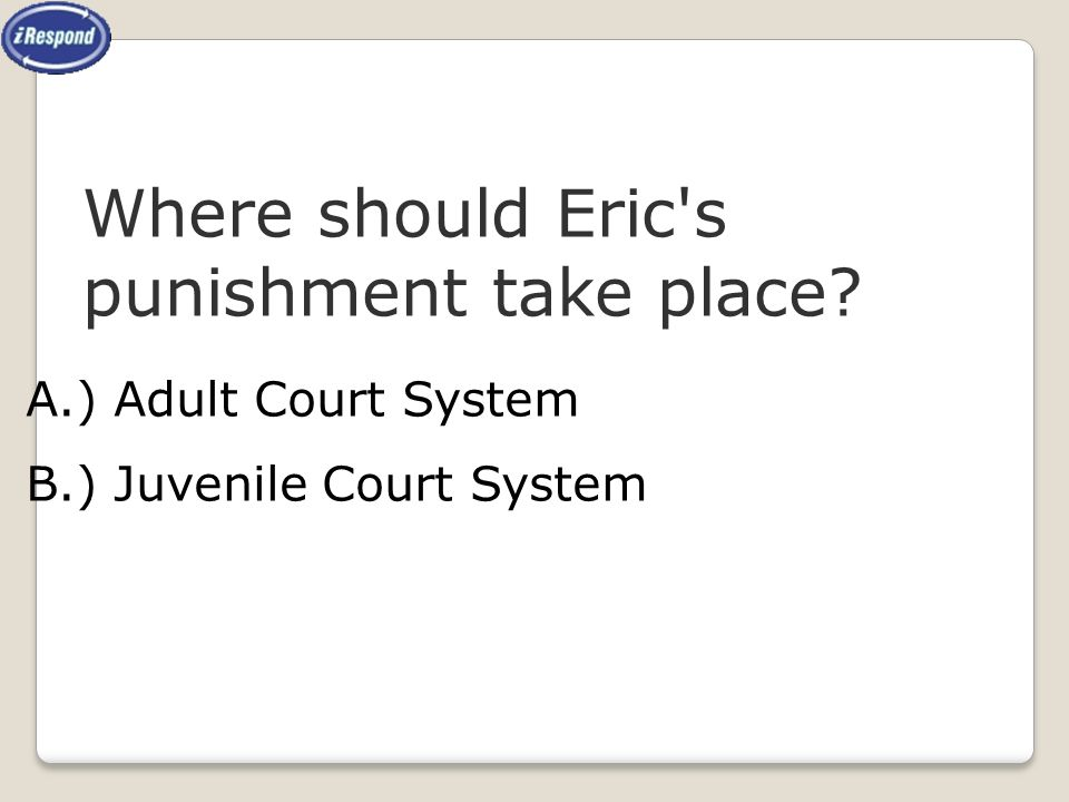 Where should Eric s punishment take place