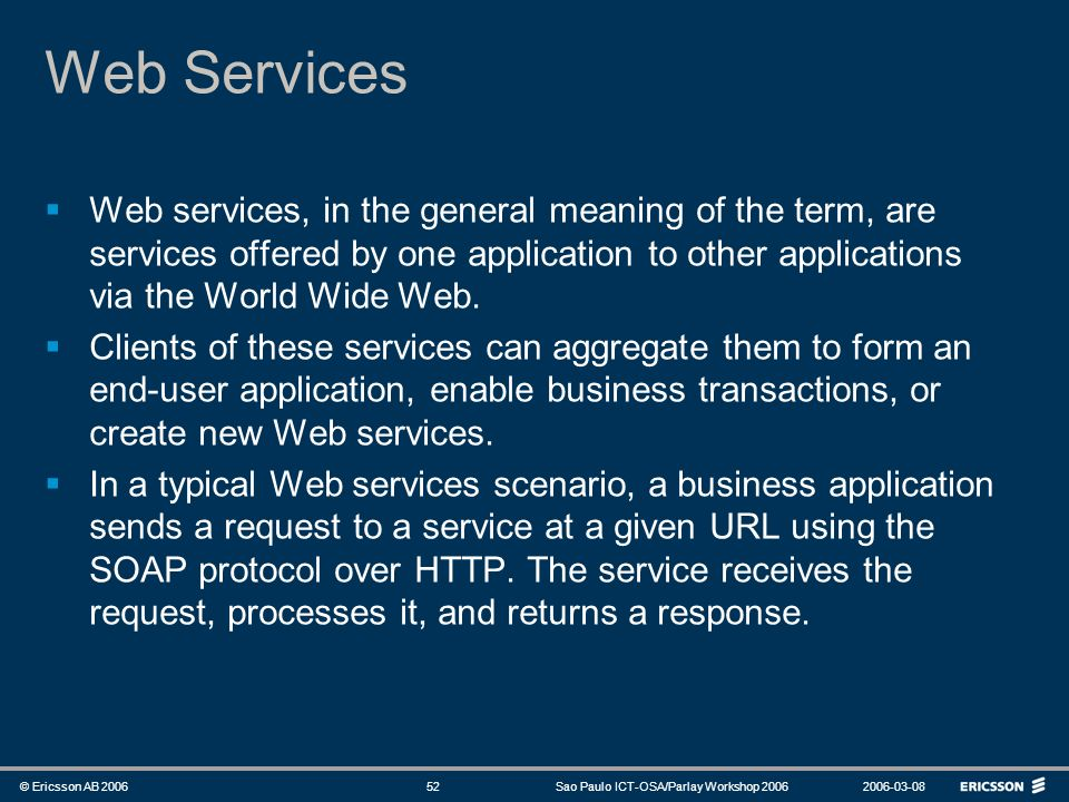 Web ServicesWeb services, in the general meaning of the term, are services offered by one application to other applications via the World Wide Web.