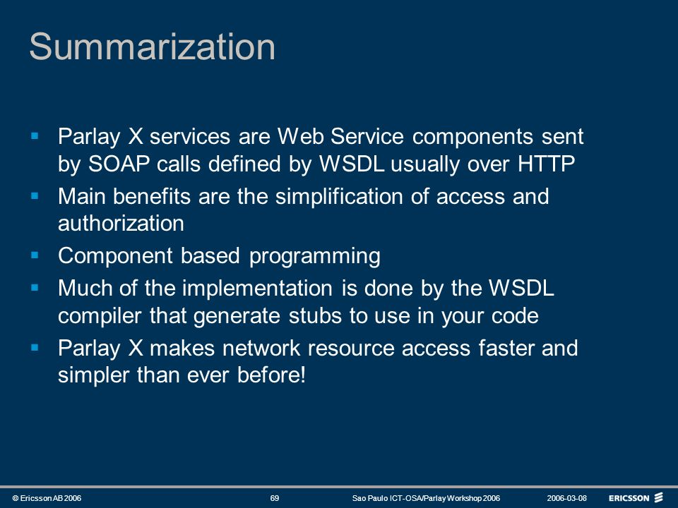 SummarizationParlay X services are Web Service components sent by SOAP calls defined by WSDL usually over HTTP.