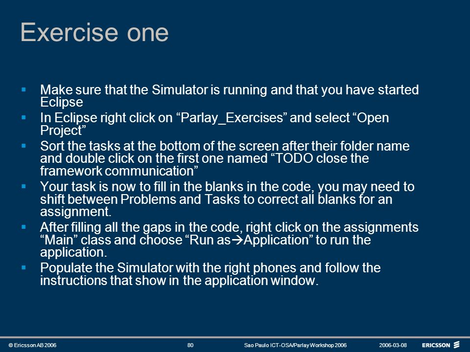 Exercise oneMake sure that the Simulator is running and that you have started Eclipse.