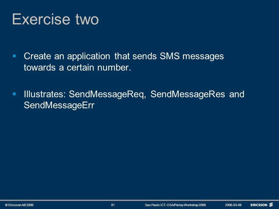 Exercise two Create an application that sends SMS messages towards a certain number.