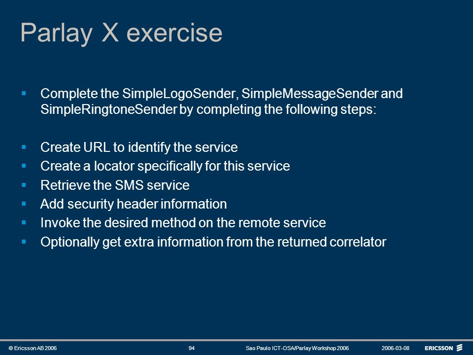 Parlay X exercise Complete the SimpleLogoSender, SimpleMessageSender and SimpleRingtoneSender by completing the following steps: