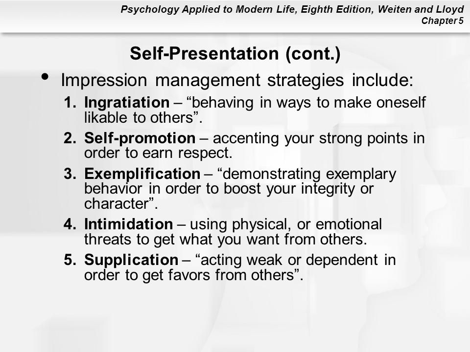 self presentation strategies and Description 1ingratiation ingratiation is probably the most familiar impression management strategy the goal of ingratiation is to get the other person to like you.