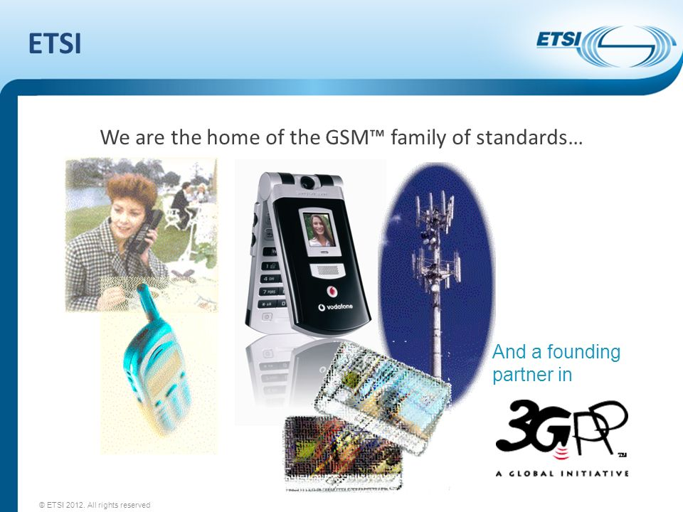 We are the home of the GSM™ family of standards…