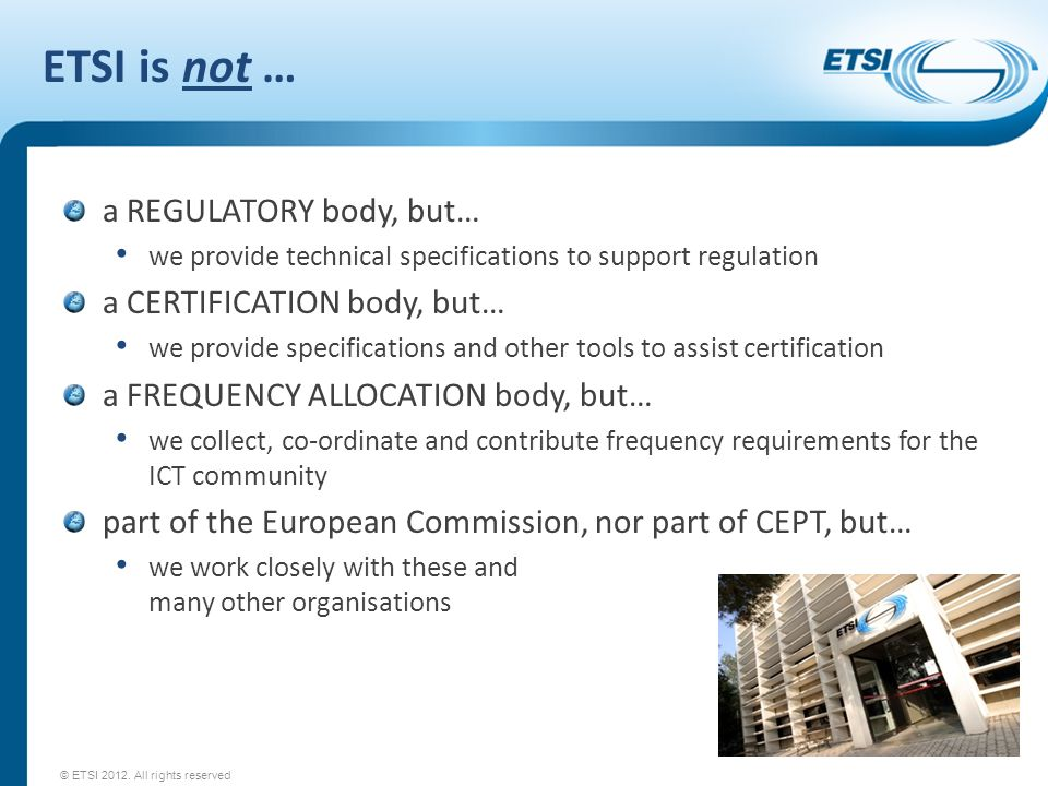 ETSI is not … a REGULATORY body, but… a CERTIFICATION body, but…