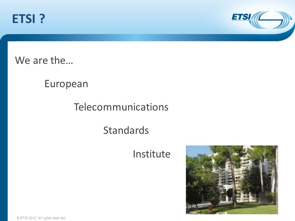 ETSI We are the… European Telecommunications Standards Institute
