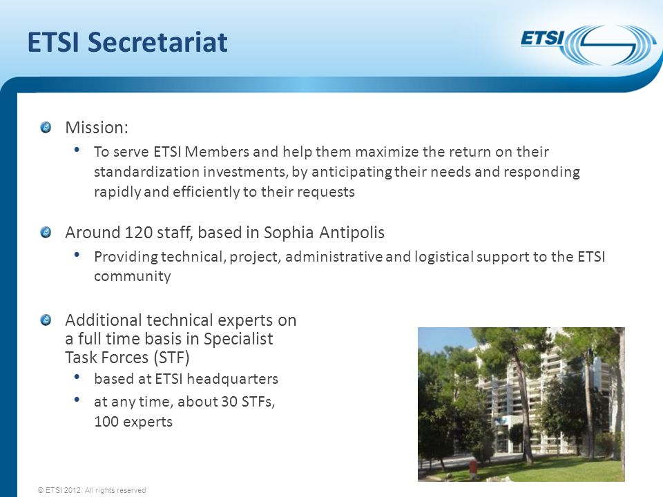 ETSI Secretariat Mission: Around 120 staff, based in Sophia Antipolis