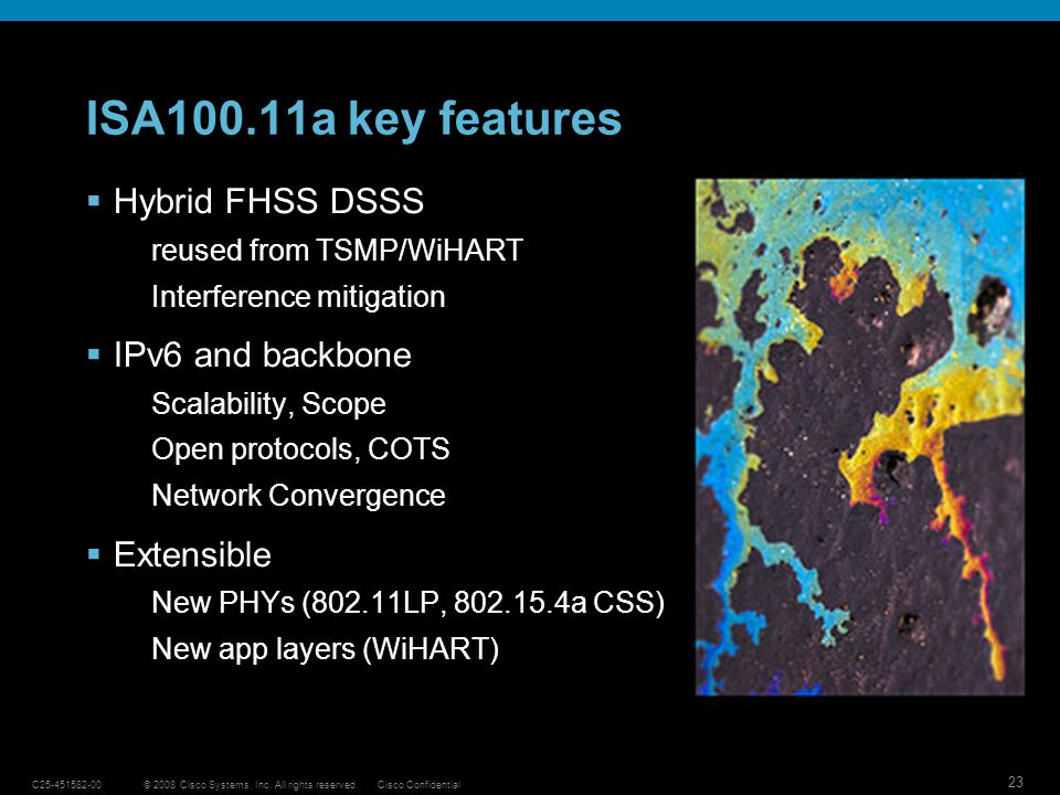 ISA100.11a key features Hybrid FHSS DSSS IPv6 and backbone Extensible