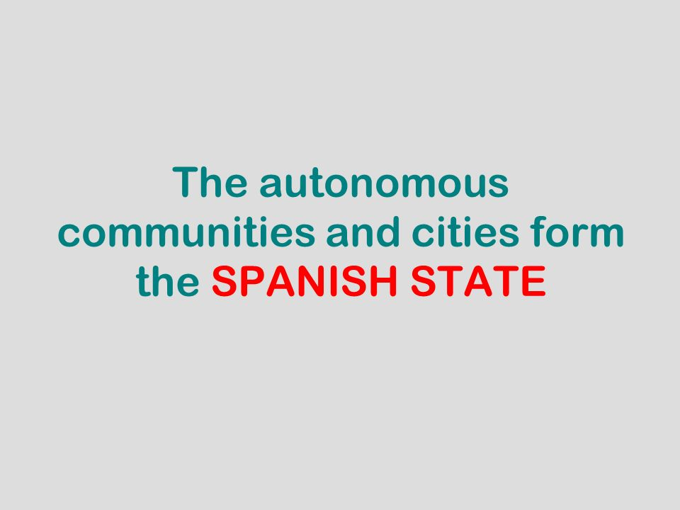 The autonomous communities and cities form the SPANISH STATE