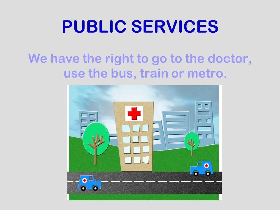 We have the right to go to the doctor, use the bus, train or metro.