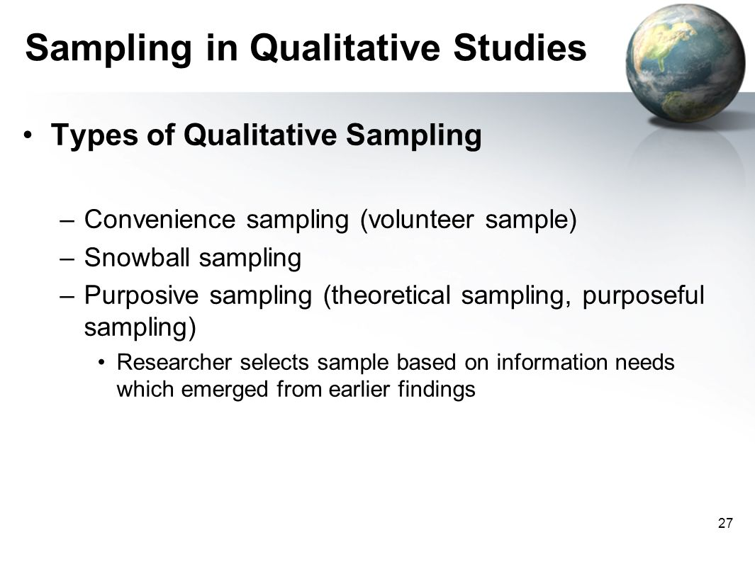 qualitative research sampling methods 5 sampling in qualitative research even if it were possible, it is not necessary to collect data from everyone in a community in order to get valid findings.