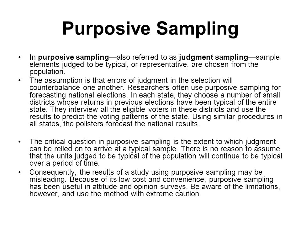purposive sampling in research Qualitative research is designed to explore the human elements of a given topic, while specific qualitative methods examine how individuals see and experienc.