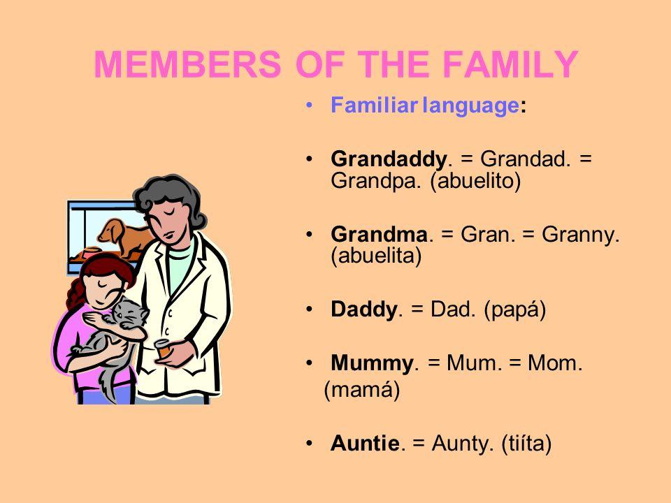 MEMBERS OF THE FAMILY Familiar language: