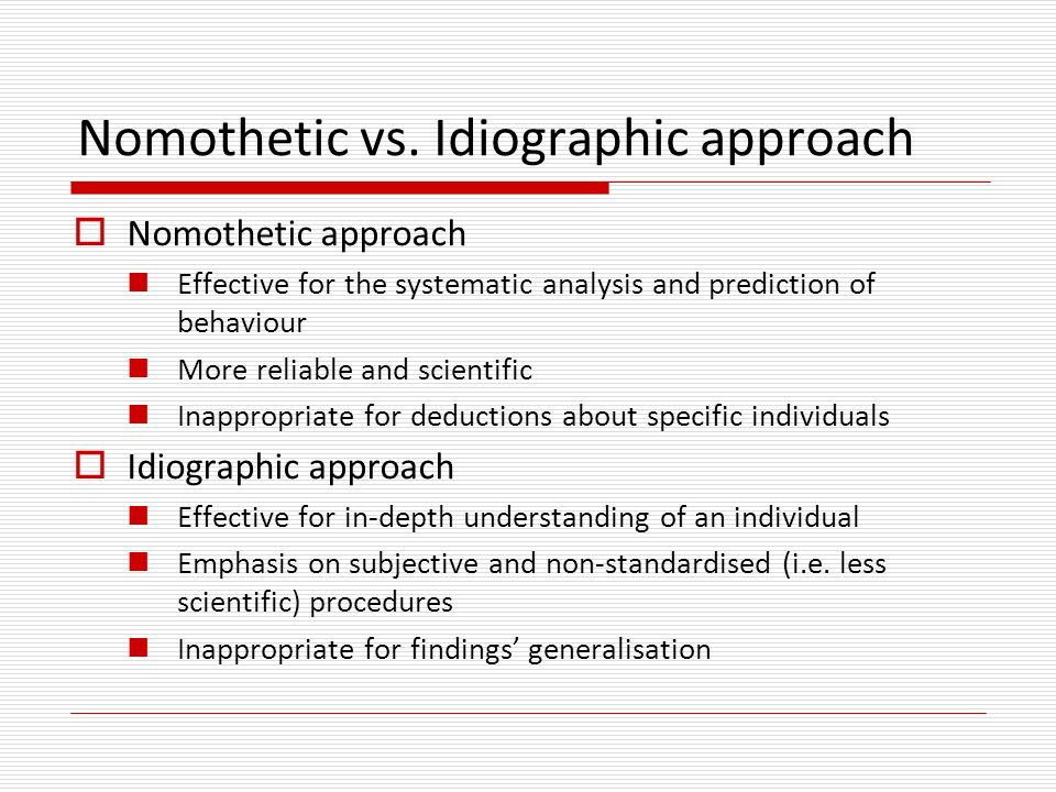 idiographic versus nomothetic approaches to psychology Unlike the idiographic approach, the nomothetic issues & debates: evaluating the nomothetic approach in psychology take advantage of both approaches and.
