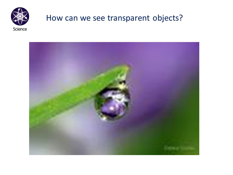 How can we see transparent objects