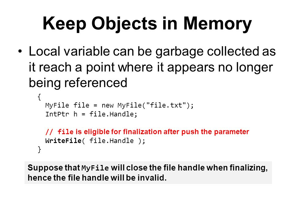 Keep Objects in Memory Local variable can be garbage collected as it reach a point where it appears no longer being referenced.