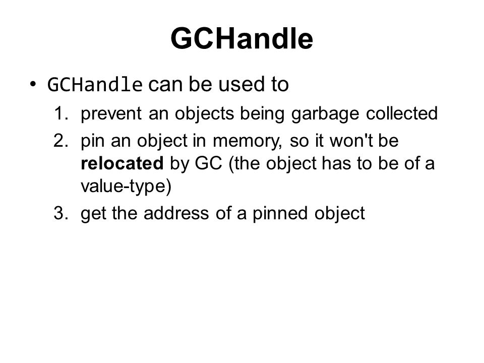 GCHandle GCHandle can be used to