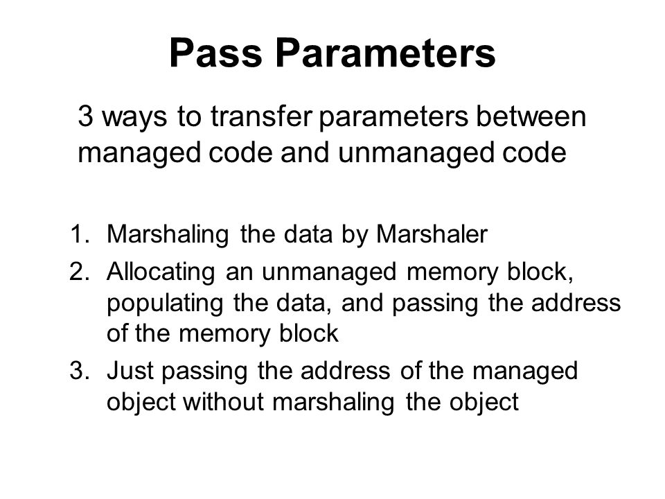Pass Parameters 3 ways to transfer parameters between managed code and unmanaged code. Marshaling the data by Marshaler.