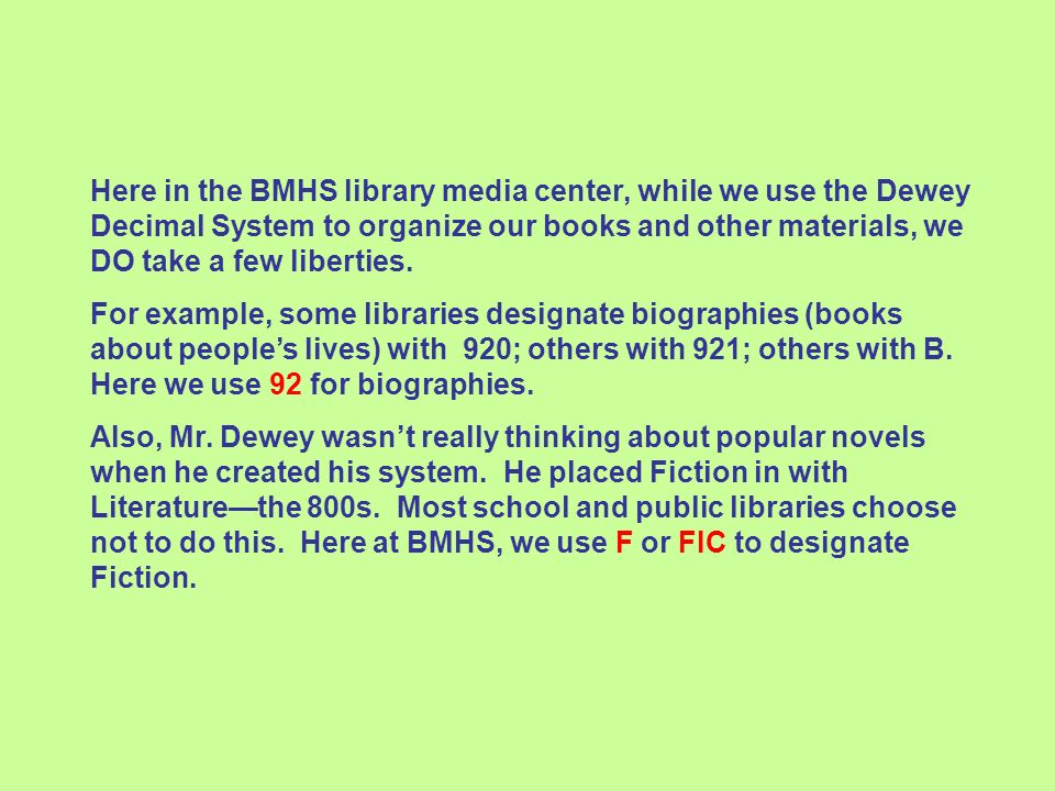 Here in the BMHS library media center, while we use the Dewey Decimal System to organize our books and other materials, we DO take a few liberties.