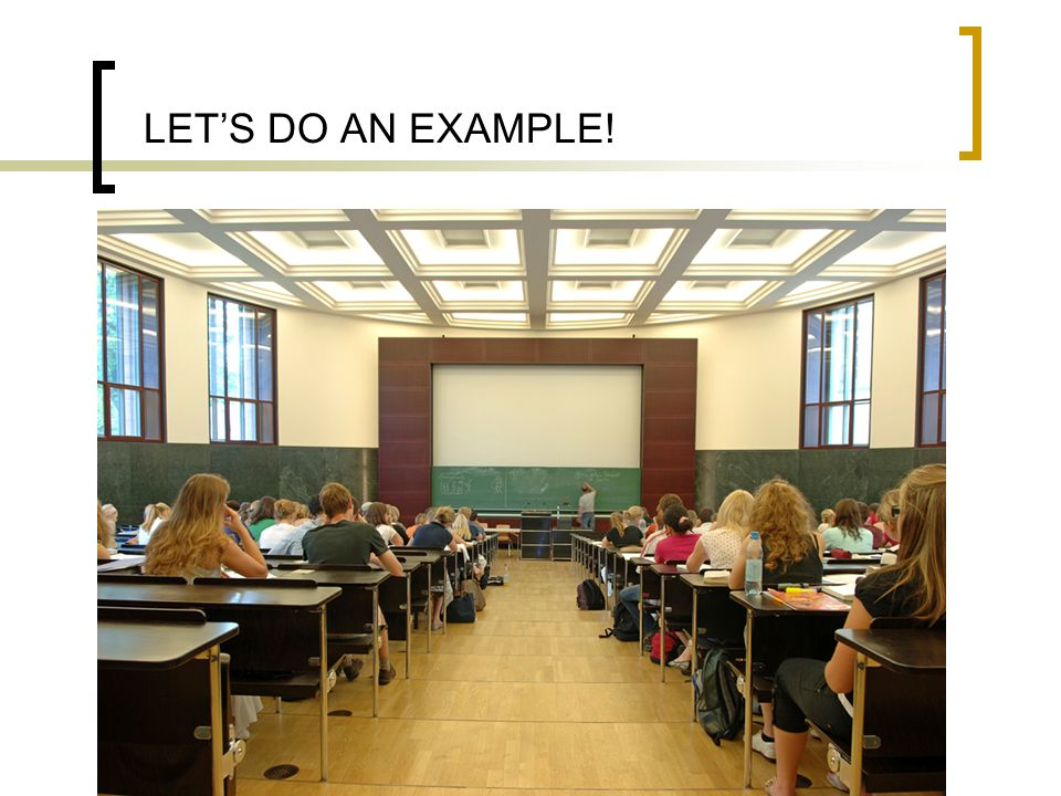 LET'S DO AN EXAMPLE!