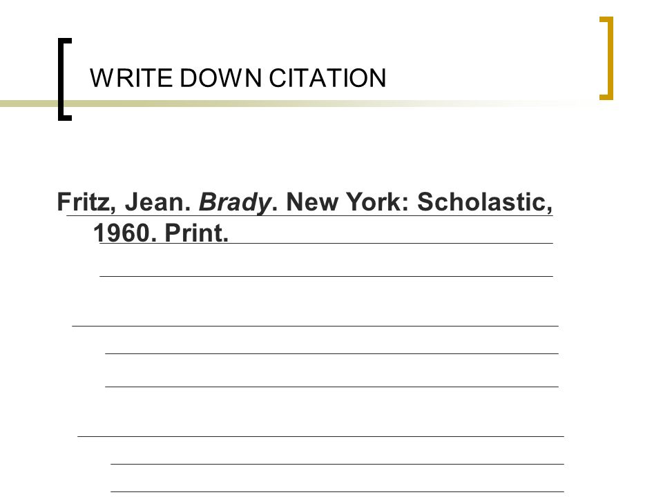 WRITE DOWN CITATION Fritz, Jean. Brady. New York: Scholastic, 1960. Print.