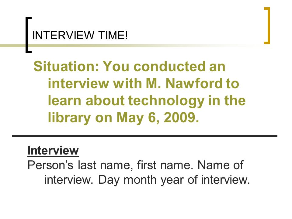 INTERVIEW TIME! Situation: You conducted an interview with M. Nawford to learn about technology in the library on May 6, 2009.