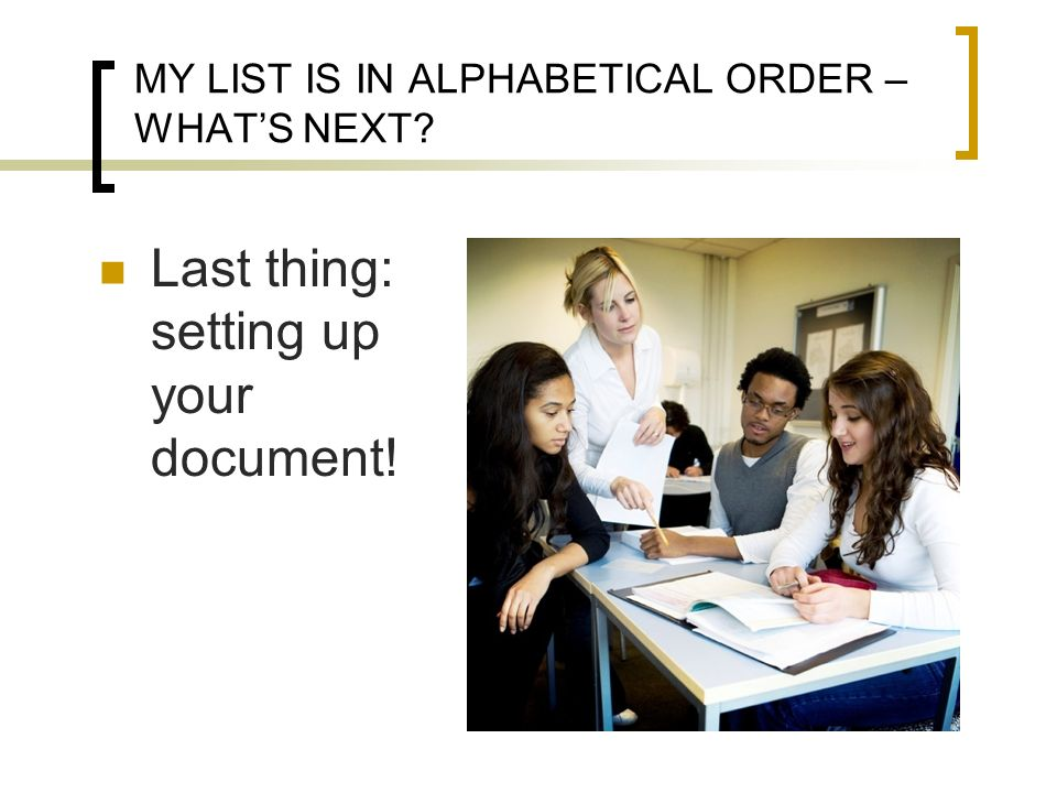 MY LIST IS IN ALPHABETICAL ORDER – WHAT'S NEXT