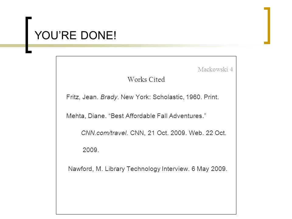 YOU'RE DONE! Works Cited Mackowski 4