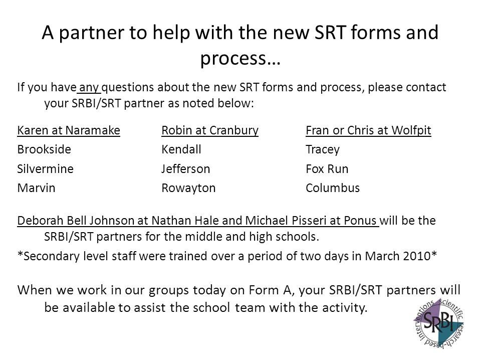 A partner to help with the new SRT forms and process…
