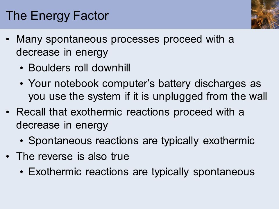 The Energy Factor Many spontaneous processes proceed with a decrease in energy. Boulders roll downhill.