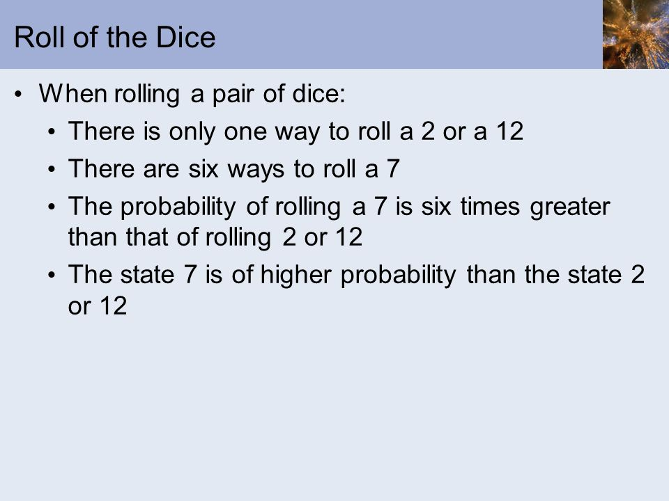 Roll of the Dice When rolling a pair of dice:
