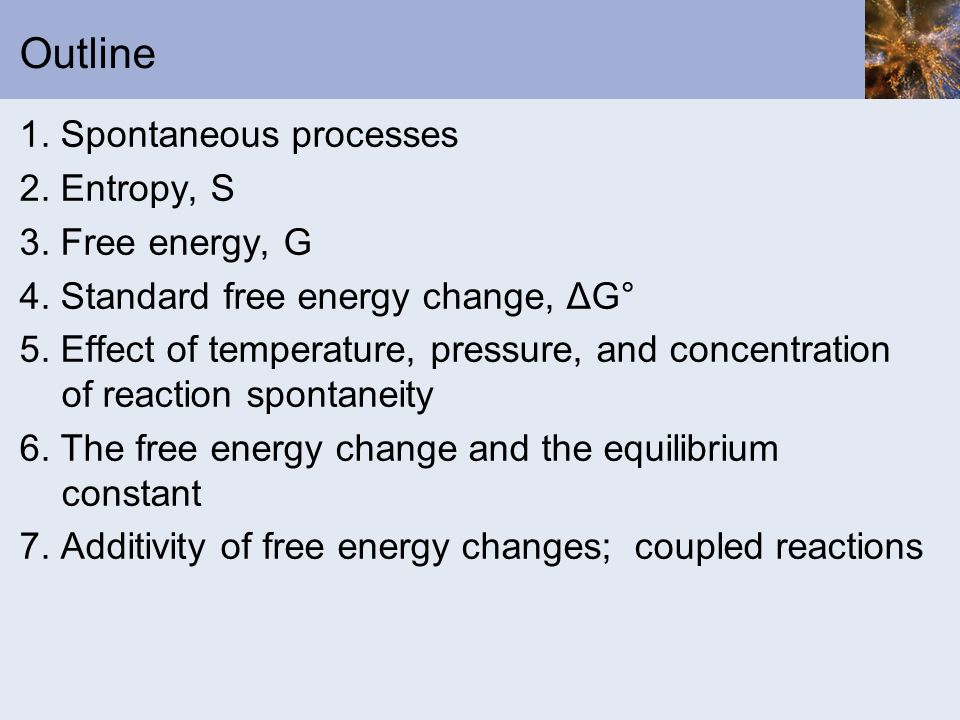 Outline 1. Spontaneous processes 2. Entropy, S 3. Free energy, G