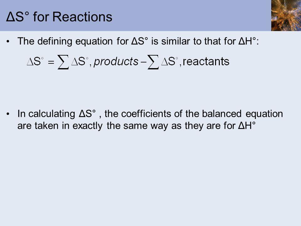 ΔS° for Reactions The defining equation for ΔS° is similar to that for ΔH°: