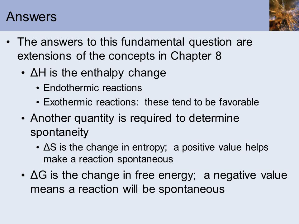 Answers The answers to this fundamental question are extensions of the concepts in Chapter 8. ΔH is the enthalpy change.