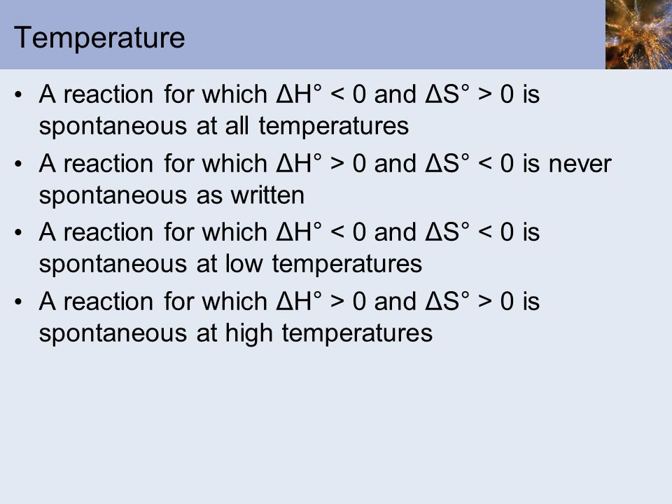 Temperature A reaction for which ΔH° < 0 and ΔS° > 0 is spontaneous at all temperatures.