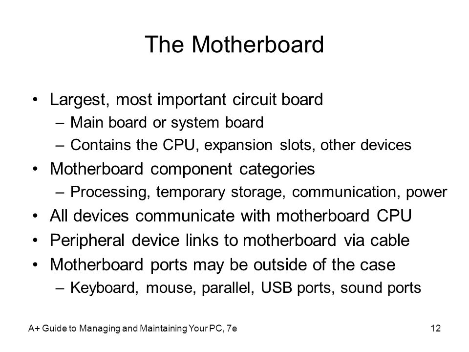 The Motherboard Largest, most important circuit board