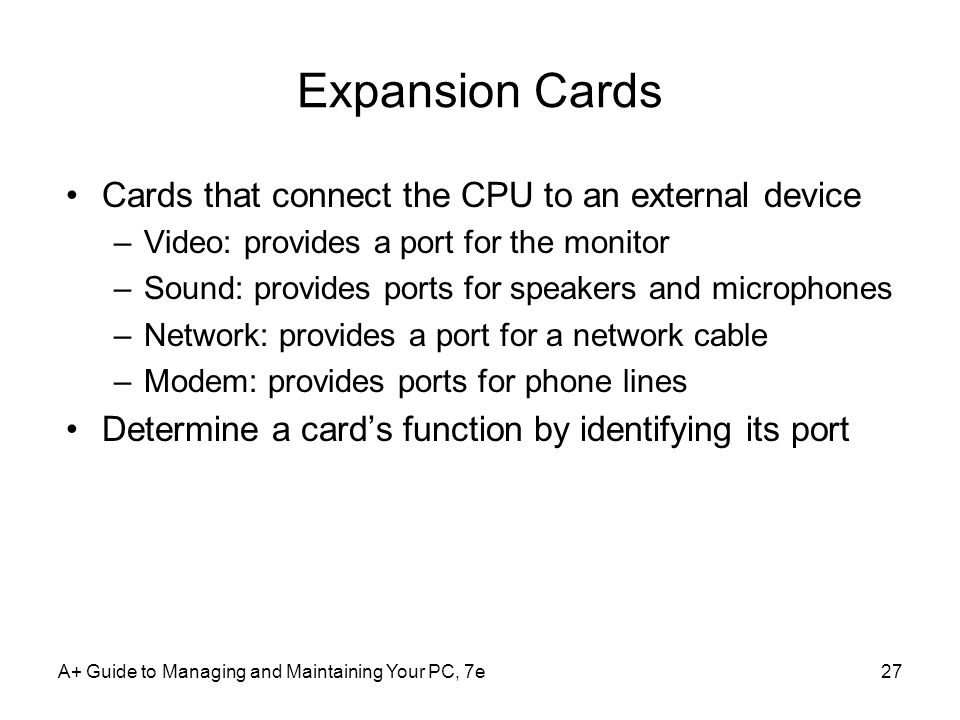 Expansion Cards Cards that connect the CPU to an external device